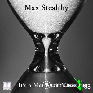 Max Stealthy - Its A Matter Of Time (2013)
