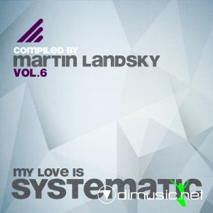 VA - My Love Is Systematic Vol.6 (Compiled By Martin Landsky) (2013)