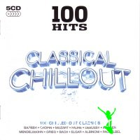 100 Hits Classical Chillout (5 CDs BoxSet)