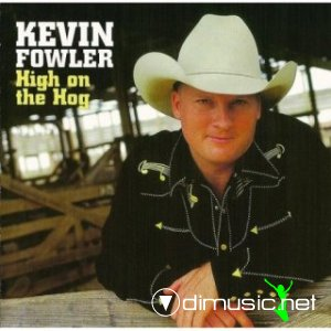 Kevin Fowler - High On The Hog	(fd)