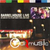 Barrelhouse - As Long As It Is, It's Not What It Will Have Been (2004)