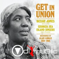 Bessie Jones and The Georgia Sea Island Singers - Get In Union (2014)