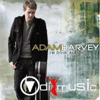 Adam Harvey - I'm Doin' Alright (2007)