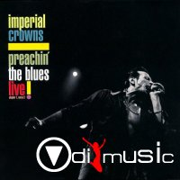 Imperial Crowns - Preachin' The Blues Live! (2006)