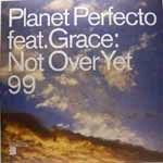 Planet Perfecto Feat. Grace - Not Over Yet 99 CDM