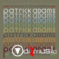 VA - PETER BROWN AND P&P RECORDS PRESENTS THE MASTER OF THE MASTERPIECE - THE VERY BEST OF MR. PATRICK ADAMS