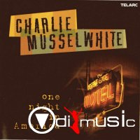 Charlie Musselwhite - One Night in America (Lossless)