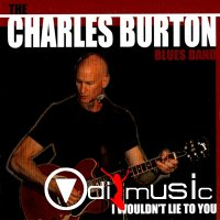 Charles Burton Blues Band - I Wouldn't Lie To You