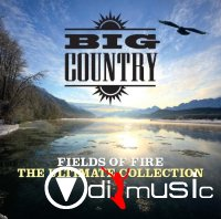 Big Country - Fields Of Fire (The Ultimate Collection)