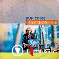 RAY FOSTER - Run To Me (1985) + Be My Girl 1985