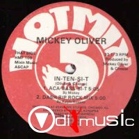 Mickey Oliver - In-Ten-Si-T / Bass Line / Just A Tease (1986-1988)