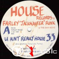 Farley Jackmaster Funk & The Shy Boyz - U Ain't Really House