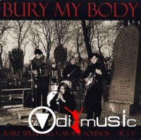 Various - Bury My Body - Rare Sixties U.S. Garage Sounds ' R.I.P. (2006)
