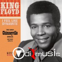 King Floyd - I Feel Like Dynamite - The Early Chimneyville Singles 1970-1974
