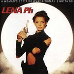 Lena Philipsson - A Woman's Gotta Do What A Woman's Gotta Do (1991)