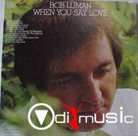 Bob Luman - When You Say Love 1972