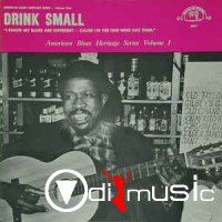 Drink Small -  I Know My Blues Are Different - Cause I'm The One Who Has Them