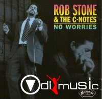 Rob Stone & The C-Notes - No Worries 1998 (2000)
