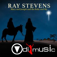 Ray Stevens - Mary And Joseph And The Baby And Me (2016)