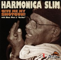 Harmonica Slim - Give Me Back My Shotgun (1997)