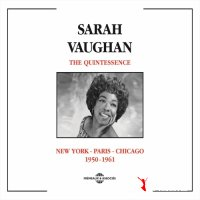 Sarah Vaughan - The Quintessence- New York-Paris-Chicago 1950-1960 (2014)