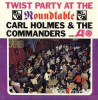 Carl Holmes & The Commanders - Twist Party At The Roundtable (1962)