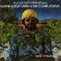 Lonnie Liston Smith & The Cosmic Echoes - Visions Of A New World (1975)