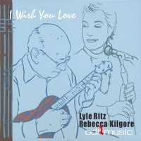 Lyle Ritz & Rebecca Kilgore - I Wish You Love (2007)