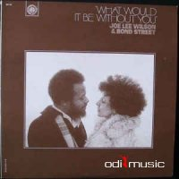 Joe Lee Wilson & Bond Street - What Would It Be Without You (1975-1999)