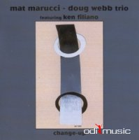 Mat Marucci - Doug Webb Trio Featuring Ken Filiano - Change-Up
