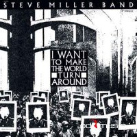 Steve Miller Band - I Want To Make The World Turn Around (Vinyl)
