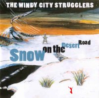 Cover Album of The Windy City Strugglers - Snow On The Desert Road (CD, Album)