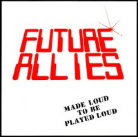 Future Allies - Made Loud To Be Played Loud (1986)