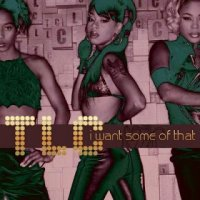 TLC - I Want Some Of That [Remixes & Unreleased]