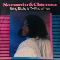 Nomuntu & Chimora - Being Bitchy Is My Kind Of Fun (1989)