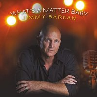Jimmy Barkan - What s A Matter Baby ( 2015 )