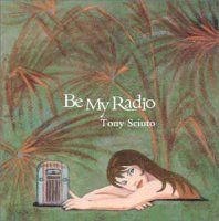 Cover Album of Tony Sciuto - Be My Radio (CD, Album)