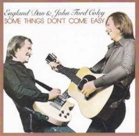 England Dan John Ford Coley - Some Things Don't Come Easy ( 2005 )