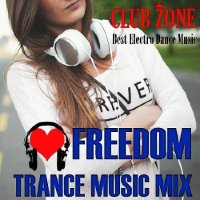 FREEDOM! TRANCE MUSIC MIX (MIXED BY CLUB ZONE) (2018)