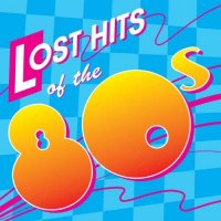 Cover Album of Various Artists - Lost Hits Of The 80's (All Original Artists & Versions) 1