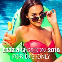 IBIZA SESSION 2018 FOR DJ'S ONLY (2018)