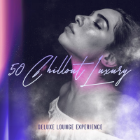 50 CHILLOUT LUXURY (DELUXE LOUNGE EXPERIENCE) (2018)