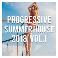 PROGRESSIVE SUMMER HOUSE 2018 VOL. 1 (COMPILED AND MIXED BY GERTI PRENJASI) (2018)