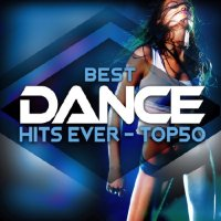 BEST DANCE HITS EVER - TOP 50 (2018)