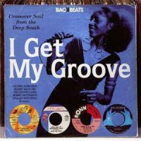 Various - I Get My Groove - Crossover Soul From The Deep South (CD)