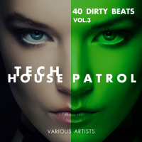 TECH HOUSE PATROL (40 DIRTY BEATS) VOL. 3 (2018)