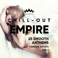 CHILL OUT EMPIRE (25 SMOOTH ANTHEMS) VOL. 3 (2018)