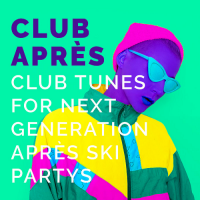 CLUB APRES CLUB TUNES FOR NEXT GENERATION APRES SKI PARTYS (2018)